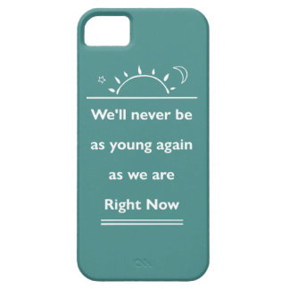 We'll Never Be As Young Again Case For The iPhone 5