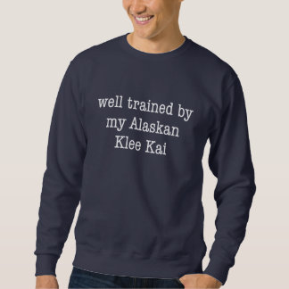 Well Trained By My Alaskan Klee Kai Sweatshirt
