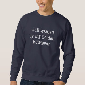 Well Trained By My Golden Retriever Sweatshirt