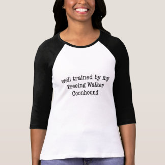Well Trained By My Treeing Walker Coonhound T-Shirt