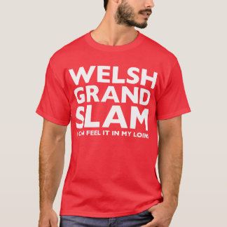 Welsh Grand Slam I Can Feel It In My Loins T-Shirt
