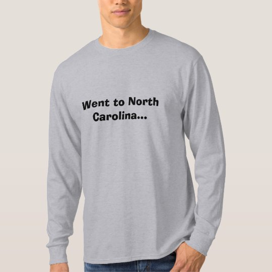 Went to North Carolina... T-Shirt