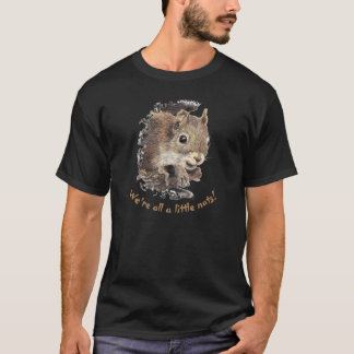 We're All a little Nuts Squirrel Animal Humor T-Shirt