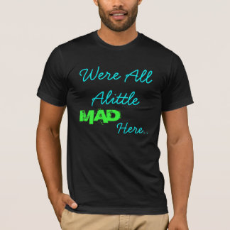 Were All Alittle, Here.., MAD T-Shirt