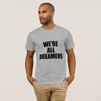 WE'RE ALL DREAMERS T-Shirt