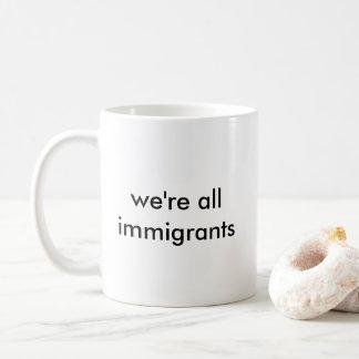 we're all immigrants coffee mug