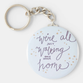 """We're All Just Walking Each Other Home"" Basic Round Button Keychain"