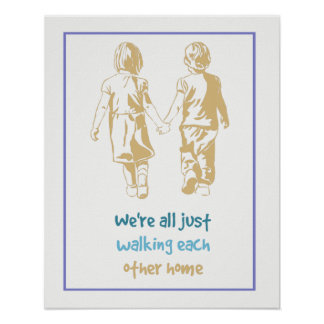 We're All Just Walking each Other Home Poster