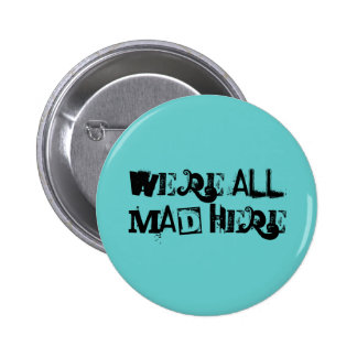 We're all mad here button