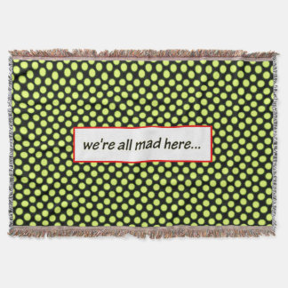 We're All Mad Here... by Aleta Throw Blanket