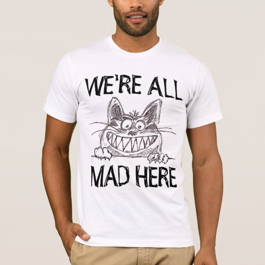 WE'RE ALL MAD HERE, Funny Cat T-shirts
