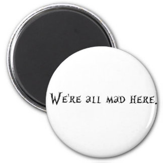 Were all mad here magnet