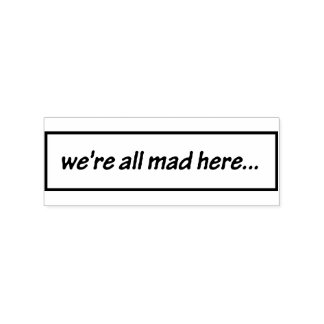 """""""we're all mad here..."""" rubber stamp"""