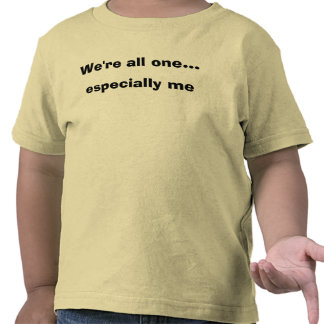 We're all one... especially me tees