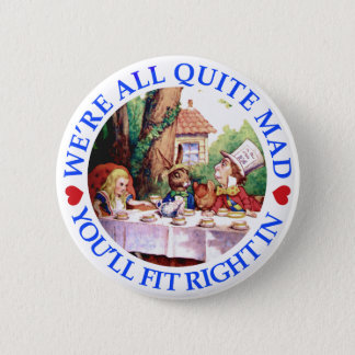 WE'RE ALL QUITE MAD,  YOU'LL FIT RIGHT IN 2 INCH ROUND BUTTON