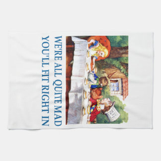 We're All Quite Mad, You'll Fit Right In! Kitchen Towel