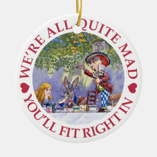 We're All Quite Mad, You'll Fit Right In! Round Ceramic Ornament