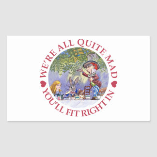 We're All Quite Mad, You'll Fit Right In! Sticker