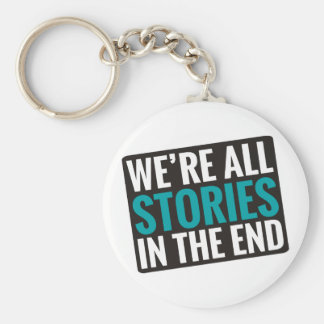 We're All Stories In The End Basic Round Button Keychain