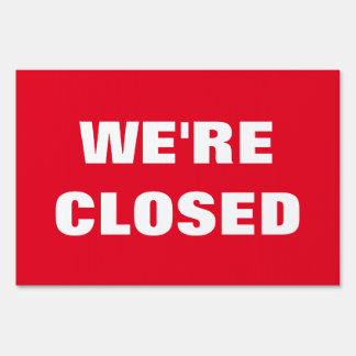 WE'RE CLOSED yard sign in small medium and large