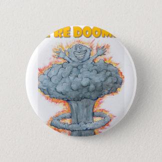 We're Doomed! 2 Inch Round Button