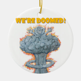 We're Doomed! Ceramic Ornament