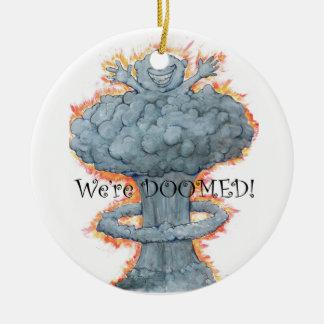 We're DOOMED! Ceramic Ornament