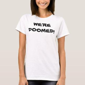 We're Doomed T-Shirt
