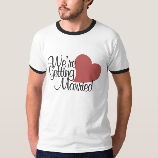 We're getting married T-Shirt