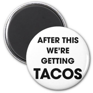We're Getting Tacos 2 Inch Round Magnet