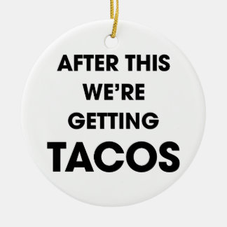 We're Getting Tacos Ceramic Ornament