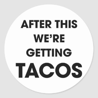 We're Getting Tacos Classic Round Sticker