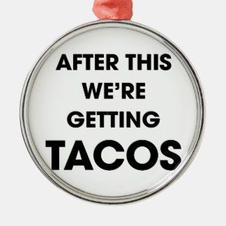 We're Getting Tacos Metal Ornament