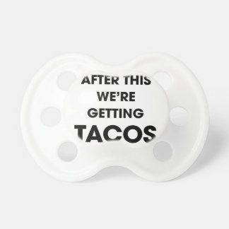 We're Getting Tacos Pacifier