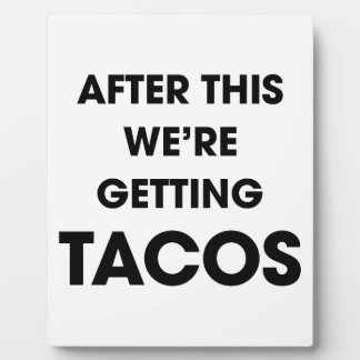 We're Getting Tacos Plaque