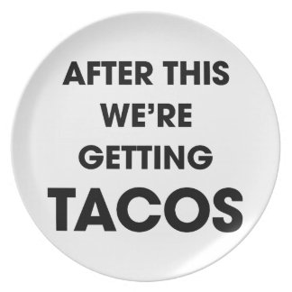 We're Getting Tacos Plate