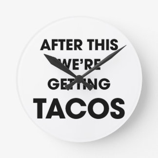 We're Getting Tacos Round Clock