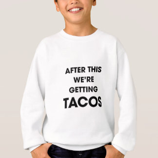 We're Getting Tacos Sweatshirt