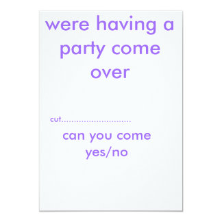 """were having a party come over, can you come yes... 5"""" x 7"""" invitation card"""