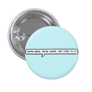 we're here, we're queer, get used to it 1 inch round button