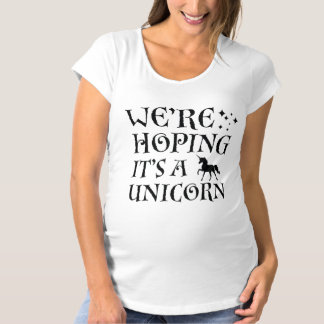 We're Hoping It's A Unicorn Maternity T-Shirt