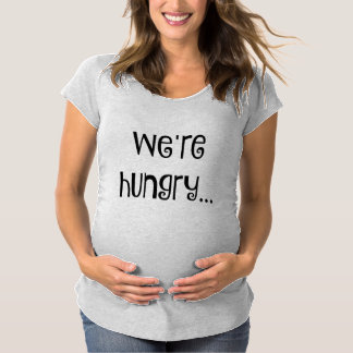 """We're Hungry"" Maternity Shirt"