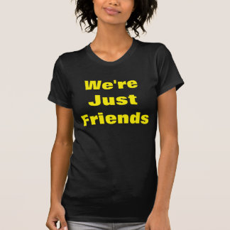 We're Just Friends T-Shirt