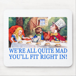 WE'RE LL QUITE MAD, YOU'LL FIT RIGHT IN! MOUSE PAD