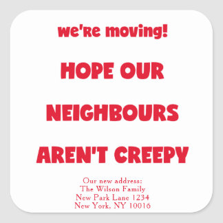 We're moving! | Creepy Neighbours  - Funny Quote Square Sticker