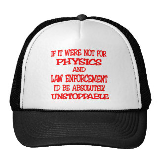 Were Not For Physics And Law Enforcement I'd Be Hats