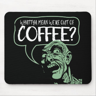 WE'RE OUT OF COFFEE? Funny Zombie Mouse Pad