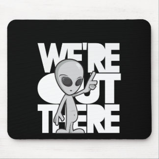 """""""we're out there"""" Grey Alien Mouse Pad"""