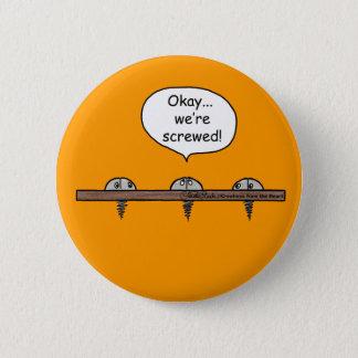 We're Screwed! cartoon -Three screws 2 Inch Round Button
