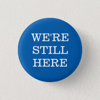 We're Still Here 1 Inch Round Button